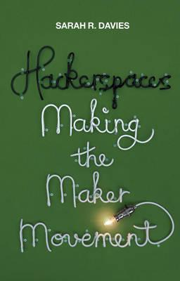Hackerspaces - Making the Maker Movement