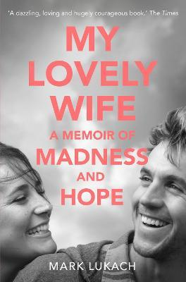 My Lovely Wife : A Memoir of Madness and Hope