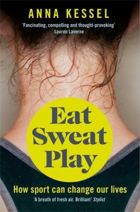 Eat Sweat Play : How Sport Can Change Our Lives