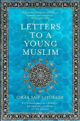Letters to a Young Muslim : Omar Saif Ghobash : 9781509842605