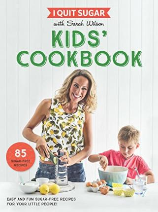 I Quit Sugar Kids Cookbook : 85 Easy and Fun Sugar-Free Recipes for Your Little People