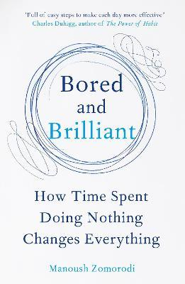 Bored and Brilliant : How Time Spent Doing Nothing Changes Everything