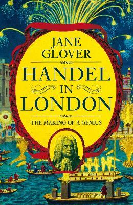 Handel in London : The Making of a Genius
