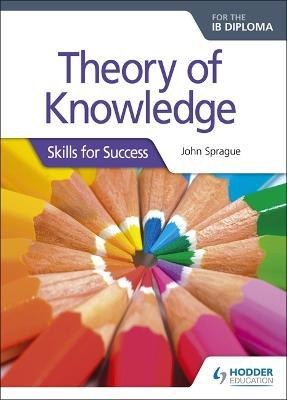 Theory of Knowledge for the IB Diploma: Skills for Success