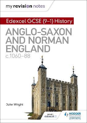 My Revision Notes: Edexcel GCSE (9-1) History: Anglo-Saxon and Norman England, c1060-88