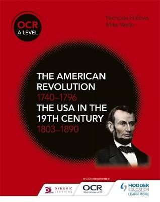 OCR A Level History: The American Revolution 1740-1796 and The USA in the 19th Century 1803-1890