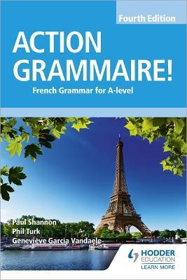Action Grammaire! Fourth Edition : French Grammar for A Level