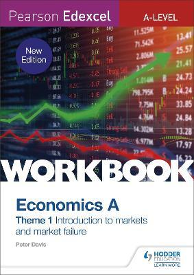 Pearson Edexcel A-Level Economics A Theme 1 Workbook: Introduction to markets and market failure (new edition)