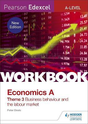 Pearson Edexcel A-Level Economics Theme 3 Workbook: Business behaviour and the labour market (new edition)