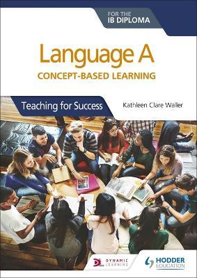 Language A for the IB Diploma: Concept-based learning