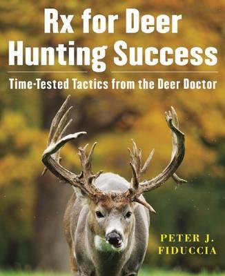 Rx for Deer Hunting Success  Time-Tested Tactics from the Deer Doctor