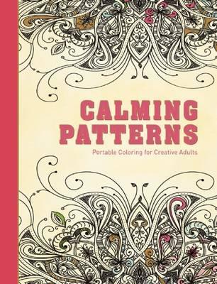 Calming Patterns : Portable Coloring for Creative Adults
