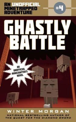 Ghastly Battle : An Unofficial Minetrapped Adventure, #4