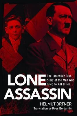 The Lone Assassin  The Incredible True Story of the Man Who Tried to Kill Hitler