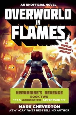 Overworld in Flames : Herobrine?s Revenge Book Two (A Gameknight999 Adventure): An Unofficial Minecrafter?s Adventure