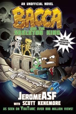 Bacca and the Skeleton King : An Unofficial Minecrafter's Adventure