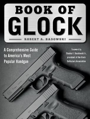 Book of Glock  A Comprehensive Guide to America's Most Popular Handgun