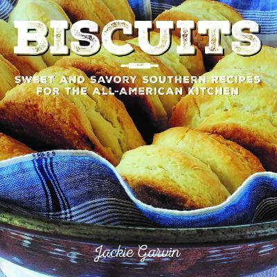 Biscuits : Sweet and Savory Southern Recipes for the All-American Kitchen