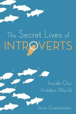 The Secret Lives of Introverts : Inside Our Hidden World
