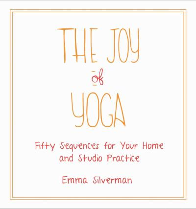 The Joy of Yoga : Fifty Sequences for Your Home and Studio Practice