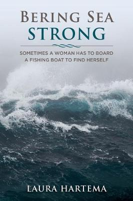 Bering Sea Strong : How I Found Solid Ground on Open Ocean