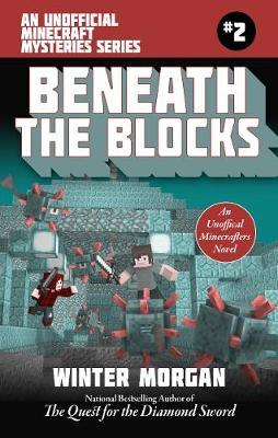 Beneath the Blocks  An Unofficial Minecrafters Mysteries Series, Book Two