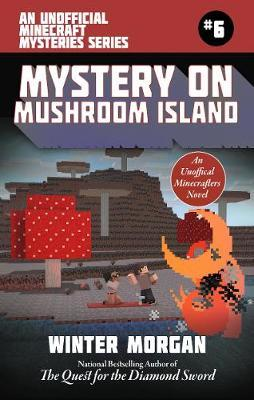 Mystery on Mushroom Island  An Unofficial Minecrafters Mysteries Series, Book Six