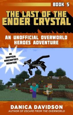 The Last of the Ender Crystal : An Unofficial Overworld Heroes Adventure, Book Five