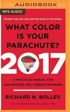What Color Is Your Parachute? 2017 : A Practical Manual for Job-Hunters and Career-Changers