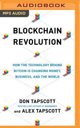 Blockchain Revolution How The Technology Behind Bitcoin Is Changing Money Business And World