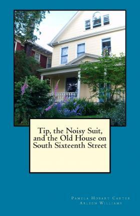Tip, the Noisy Suit, and the Old House on South Sixteenth Street