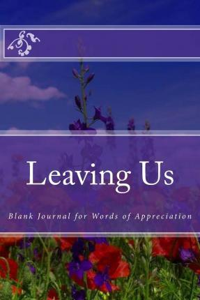 Leaving Us  Blank Journal for Words of Appreciation