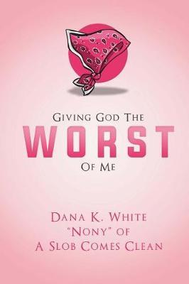 Giving God the Worst of Me