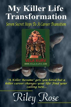 My Killer Life Transformation  Seven Steps to a Career Transition