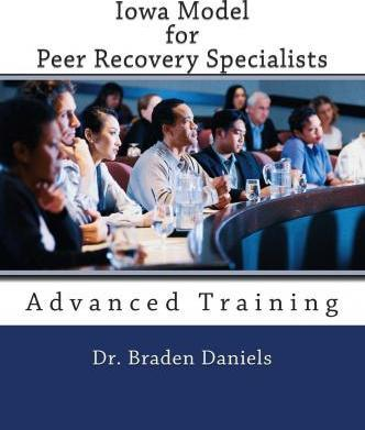 Iowa Model Curriculum for Peer Recovery Specialists; Advanced Training