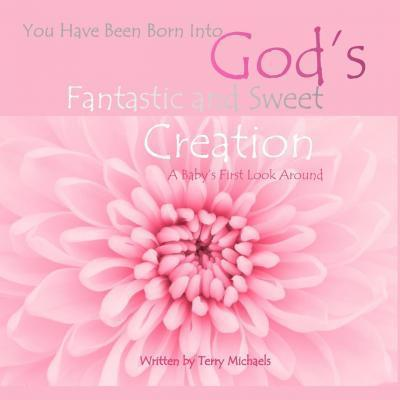 God's Fantastic and Sweet Creation  A Baby's First Look Around