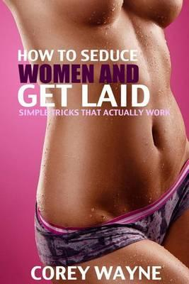 How to Seduce Women and Get Laid  Simple Tricks That Actually Works!!!