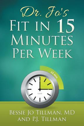 Dr. Jo's Fit in 15 Minutes Per Week : : A Doctor Recommended, Scientifically Proven Way to Efficiently Optimize Your Health and Fitness