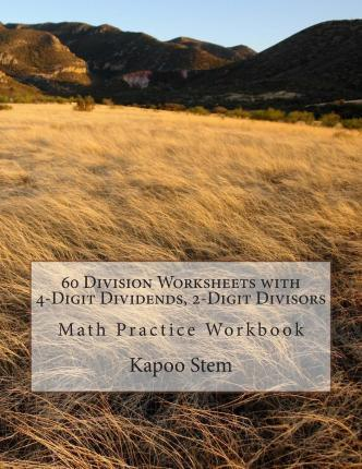 60 Division Worksheets with 4-Digit Dividends, 2-Digit Divisors : Math Practice Workbook