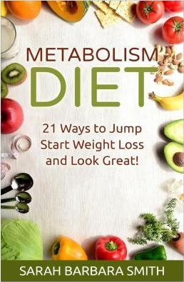 Metabolism Diet : 21 Ways to Jump Start Weight Loss and Look Great!