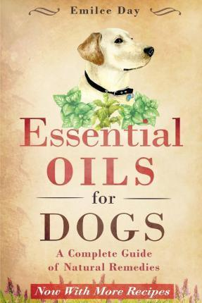 Essential Oils for Dogs: A Complete Guide of Natural Remedies