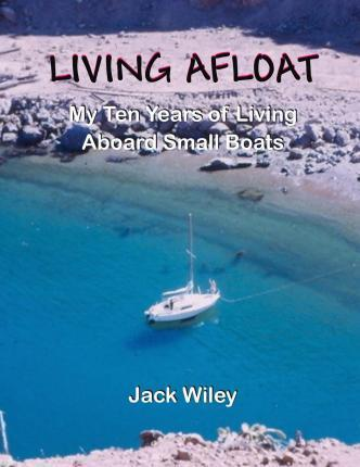 Living Afloat  My Ten Years of Living Aboard Small Boats
