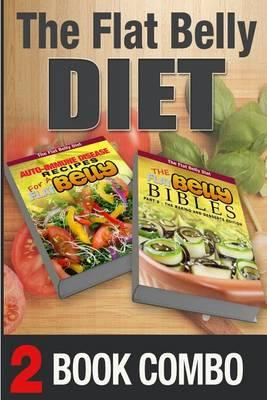 The Flat Belly Bibles Part 2 and Auto-Immune Disease Recipes for a Flat Belly  2 Book Combo