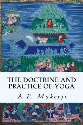 The Doctrine and Practice of Yoga – A P Mukerji