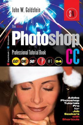 The Adobe Photoshop CC Professional Tutorial Book 94 Macintosh/Windows : Adobe Photoshop Tutorials Pro for Job Seekers with Shortcuts