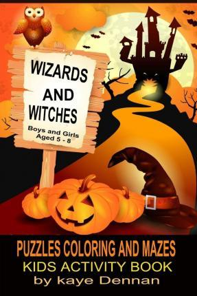 Wizards and Witches Puzzles Coloring and Mazes : Kids Activity Book Boys and Girls Aged 5 - 8