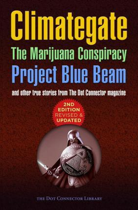 Climategate, the Marijuana Conspiracy, Project Blue Beam... Cover Image