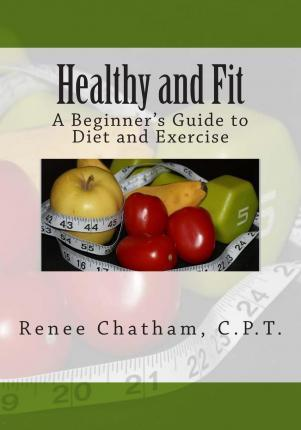 Healthy and Fit : A Beginner's Guide to Diet and Exercise