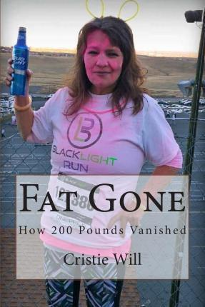 Fat Gone : How 200 Pounds Vanished