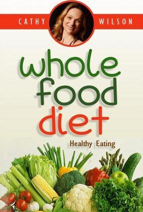 Whole Food Diet : Healthy Eating – Cathy Wilson